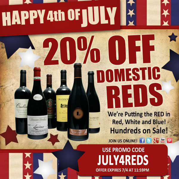 HAPPY 4TH OF JULY - Celebrate Independence! - Save 20% Off Domestic Reds - Now thru 9AM July 5th (PDT) - Use promo code: JULY4REDS. [BUY]